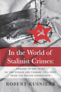 "ROBERT KUŚNIERZ ""In the World of Stalinists Crimes: ..."""